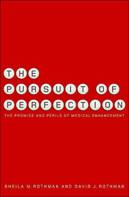 The Pursuit of Perfection: The Promise and Perils of Medical Enhancement