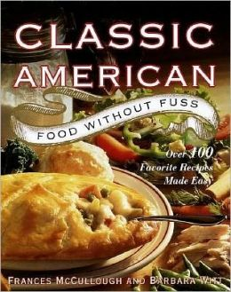 Classic American Food Without Fuss: Over 100 Favorite Recipes Made Easy