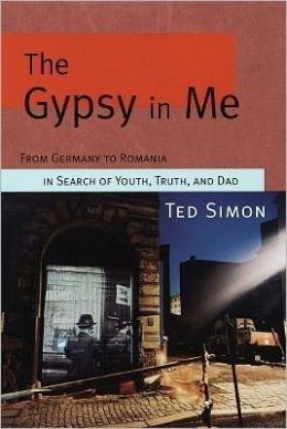 The Gypsy in Me: From Germany to Romania in Search of Youth, Truth and Dad
