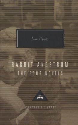 Rabbit Angstrom: The Four Novels (Rabbit Run, Rabbit Redux, Rabbit Is Rich, Rabbit at Rest) (Everyman's Library)