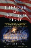 Book Cover Image. Title: Through the Perilous Fight:  Six Weeks That Saved the Nation, Author: Steve Vogel