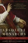 Book Cover Image. Title: Absolute Monarchs:  A History of the Papacy, Author: John Julius Norwich
