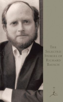 The Selected Stories of Richard Bausch (Modern Library Series)
