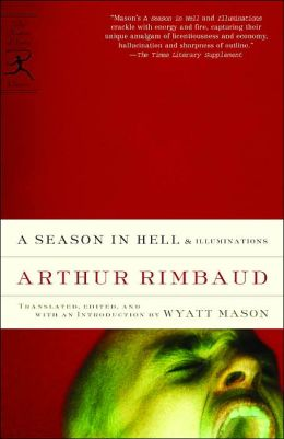 A Season in Hell and Illuminations: A New Translation by Wyatt Mason
