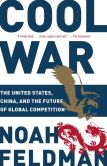 Book Cover Image. Title: Cool War:  The Future of Global Competition, Author: Noah Feldman