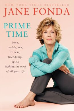 Prime Time: Love, Health, Sex, Fitness, Friendship, Spirit--Making the Most of All of Your Life (Enhanced Edition)