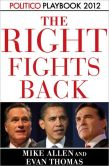 Book Cover Image. Title: The Right Fights Back:  Politico Playbook 2012, Author: Mike Allen