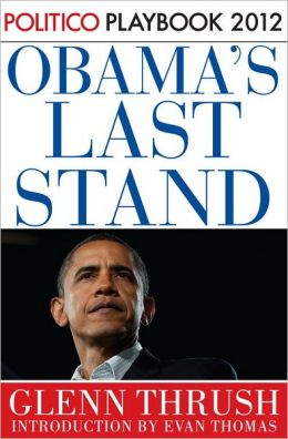 Obama's Last Stand: Politico Playbook 2012