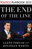 Book Cover Image. Title: The End of the Line:  Romney vs. Obama: the 34 days that decided the election: Playbook 2012 (POLITICO Inside Election 2012), Author: Glenn Thrush