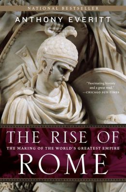 The Rise Of Rome The Making Of The World S Greatest