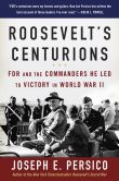 Book Cover Image. Title: Roosevelt's Centurions:  FDR and the Commanders He Led to Victory in World War II, Author: Joseph E. Persico