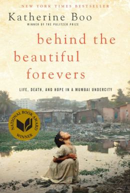 Behind the Beautiful Forevers: Life, Death, and Hope in a Mumbai Undercity (Enhanced Edition)