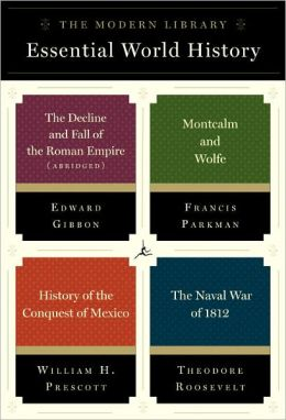 The Modern Library Essential World History: 4-Book Bundle: The Decline and Fall of the Roman Empire (Abridged); Montcalm and Wolfe; History of the Conquest of Mexico; The Naval War of 1812