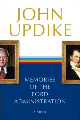 Memories of the Ford Administration: A Novel