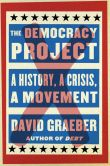 Book Cover Image. Title: The Democracy Project:  A History, a Crisis, a Movement, Author: David Graeber