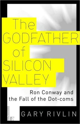 The Godfather of Silicon Valley: Ron Conway and the Fall of the Dot-coms