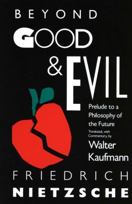Beyond Good and Evil: Prelude to a Philosophy for the Future