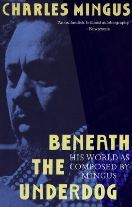 Beneath the Underdog; His World as Composed by Mingus
