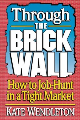 Through the Brick Wall; How to Job-Hunt in a Tight Market