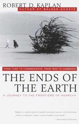The Ends of the Earth: From Togo to Turkmenistan, from Iran to Cambodia: A Journey to the Frontiers of Anarchy