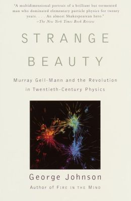 Strange Beauty: Murray Gell-Mann and the Revolution in Twentieth-Century Physics