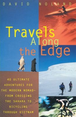 Travels Along the Edge: From Crossing the Sahara to Bicycling through Vietnam - Ultimate Adventures for the Modern Nomad