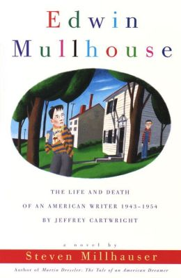 Edwin Mullhouse: The Life and Death of an American Writer, 1943-1954, by Jeffrey Cartwright