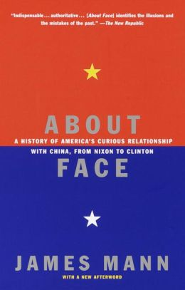 About Face: A History of America's Curious Relationship with China, from Nixon to Clinton