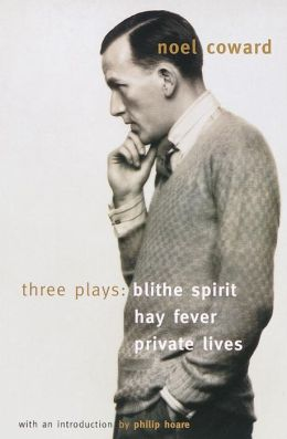 Three Plays: Blithe Spirit/Hay Fever/Private Lives