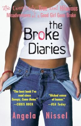 Broke Diaries: The Completely True and Hilarious Misadventures of a Good Girl Gone Broke