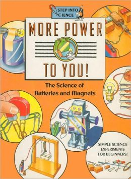 More Power to You!: The Science of Batteries and Magnets (Step into Science Series)