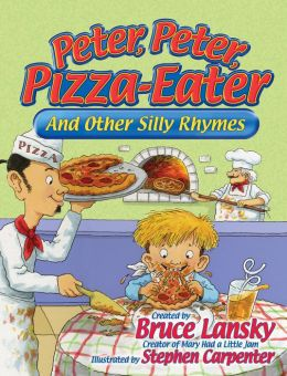 Peter, Peter, Pizza-Eater: And Other Silly Rhymes