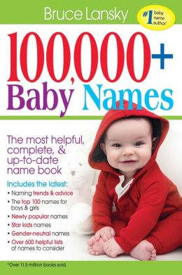 100,000 + Baby Names: The Most Complete Baby Name Book by Bruce