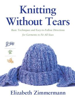 Knitting without Tears: Basic Techniques and Easy-to-Follow Directions for Garments to Fit All Sizes (Knitting without Tears Series)