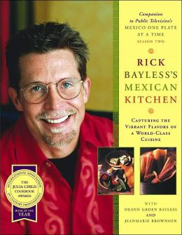 Rick Bayless's Mexican Kitchen: Recipes and Techiniques of a World-Class Cuisine