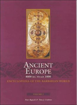 Ancient Europe, 8000 B. C. to A. D. 1000: An Encyclopedia of the Barbarian World