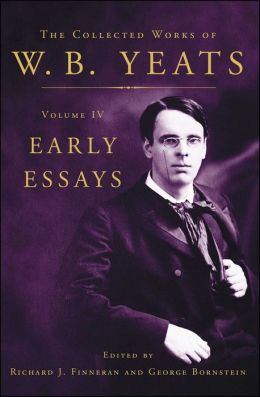 Collected Works of W.B. Yeats Volume IV: Early Essays