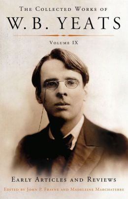 The Collected Works of W. B. Yeats (Volume IX): Early Articles and Reviews: Uncollected Articles and Reviews Written Between 1886 and 1900