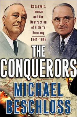 The Conquerors: Roosevelt, Truman and the Destruction of Hitler's Germany, 1941-1945