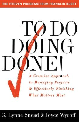 To Do... Doing... Done!: A Creative Approach to Managing Projects & Effectively Finishing What Most Matters