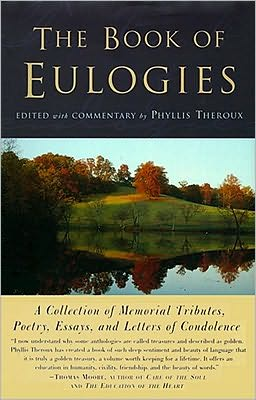 The Book of Eulogies: A Collection of Memorial Tributes, Poetry, Essays, and Letters of Condolence
