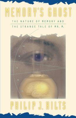 Memory'S Ghost: The Nature Of Memory And The Strange Tale Of Mr. M