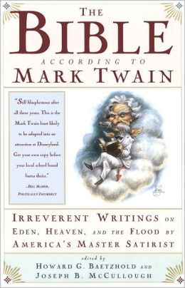 The Bible According to Mark Twain: Writings on Heaven, Eden, and the Flood