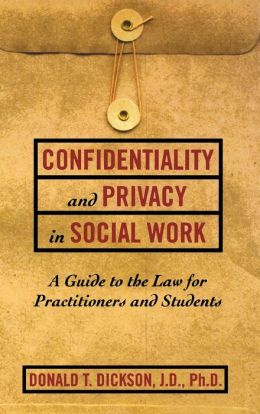 Confidentiality and Privacy in Social Work: A Guide to the Law for Practitioners and Students