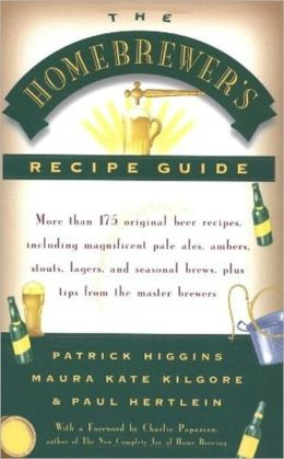 Homebrewer's Recipe Guide: More than 175 Original Beer Recipes, Including Magnificent Pale Ales, Ambers, Stouts, Lagers, and Seasonal Brews, Plus Tips from the Master Brewers