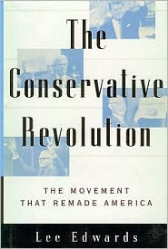 The Conservative Revolution: The Movement That Remade America from Robert Taft to Newt Gingrich