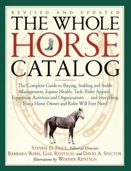 The Whole Horse Catalog: The Complete Guide to Buying, Stabling and Stable Management, Equine Health, Tack, Rider Apparel, Equestrian Activities and Organizations... and Everything Else a Horse Owner and Rider Will Ever Need