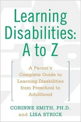 Learning Disabilities: A To Z: A Parent's Complete Guide To Learning Disabilities From Preschool To Adulthood