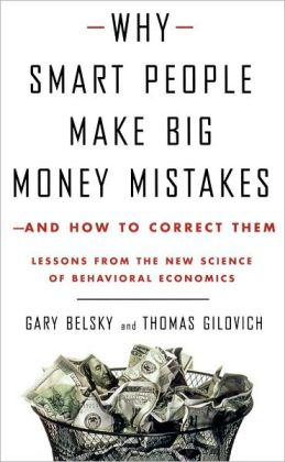 Why Smart People Make Big Money Mistakes-and How to Correct Them: Lessons from the New Science of Behavioral Economics