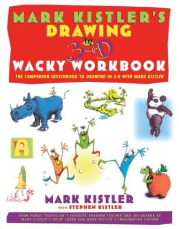Mark Kistler's Drawing in 3-D Wacky: The Companion Sketchbook to Drawing in 3-D with Mark Kistler